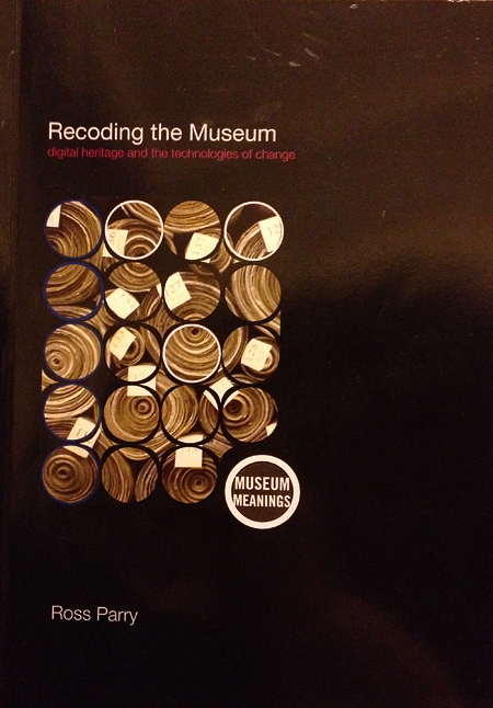 Recoding the Museum by Ross Parry.