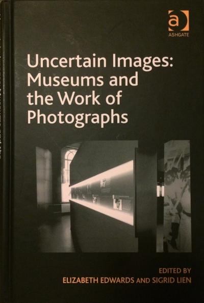 Uncertain Images (eds: Elizabeth Edwards and Sigrid Lien)