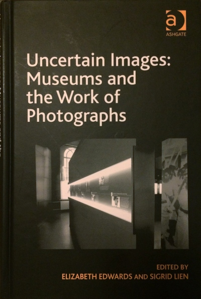 Uncertain Images (eds: Elizabeth Edwards and Sigrid Lien)